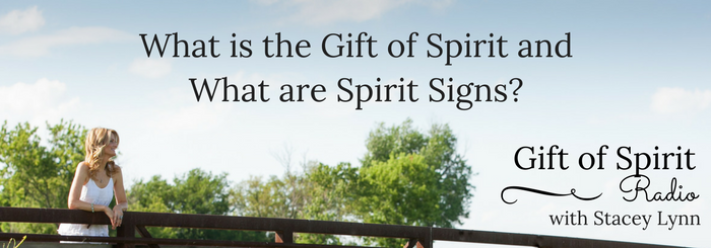 What is the Gift of Spirit, and What are Spirit Signs?