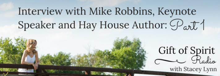 Interview with Mike Robbins, Keynote Speaker and Hay House Author: Part 1