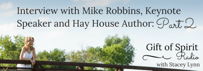 Interview with Mike Robbins, Keynote Speaker and Hay House Author: Part 2